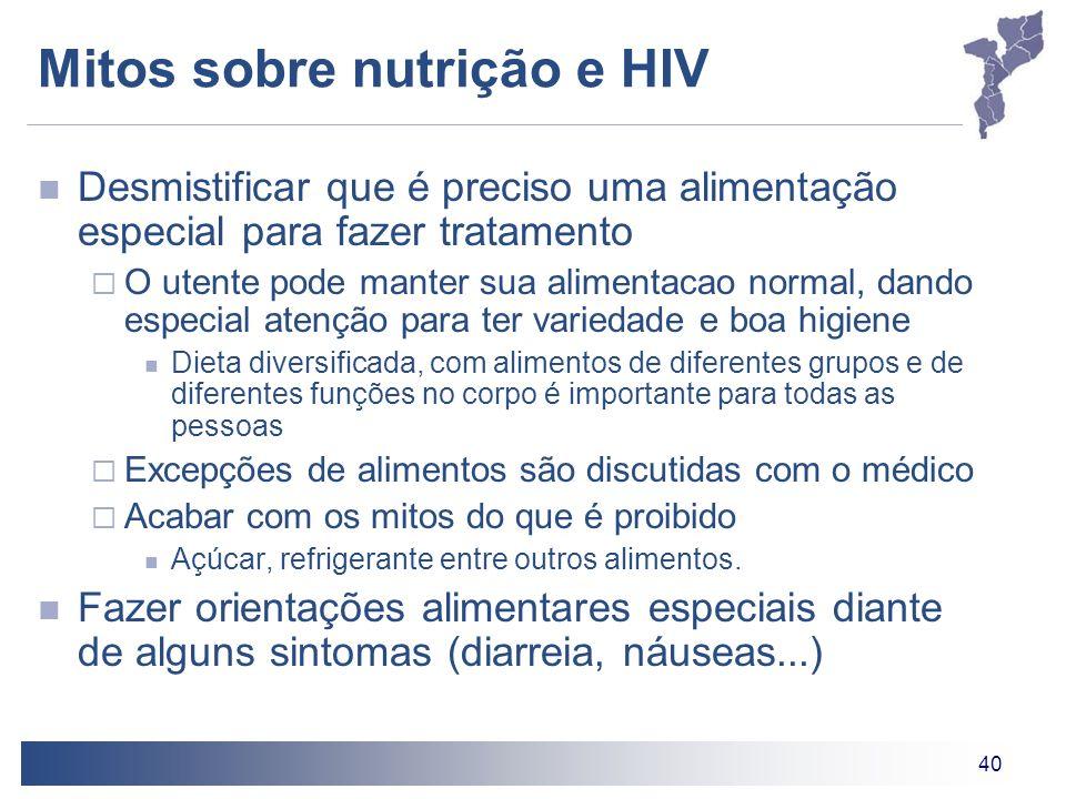 40 Mitos sobre nutrição e HIV Desmistificar que é preciso uma alimentação especial para fazer tratamento O utente pode manter sua alimentacao normal,