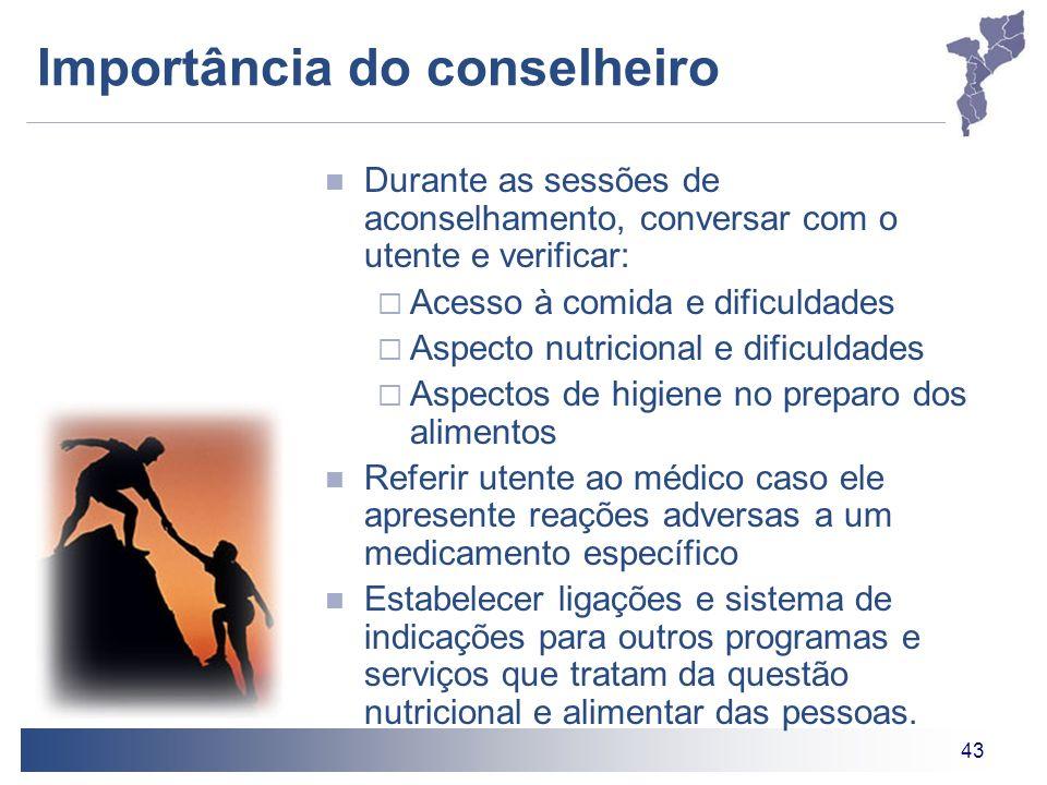 43 Importância do conselheiro Durante as sessões de aconselhamento, conversar com o utente e verificar: Acesso à comida e dificuldades Aspecto nutrici