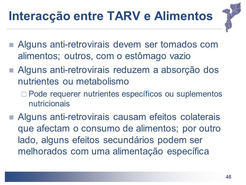 46 Interacção entre TARV e Alimentos Alguns anti-retrovirais devem ser tomados com alimentos; outros, com o estômago vazio Alguns anti-retrovirais red