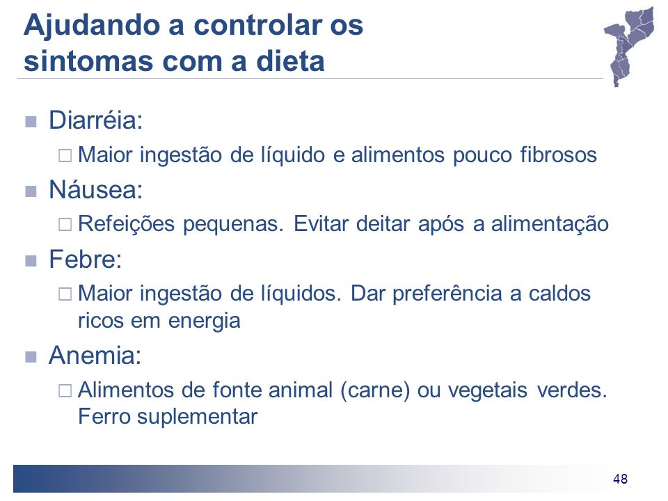 48 Ajudando a controlar os sintomas com a dieta Diarréia: Maior ingestão de líquido e alimentos pouco fibrosos Náusea: Refeições pequenas. Evitar deit