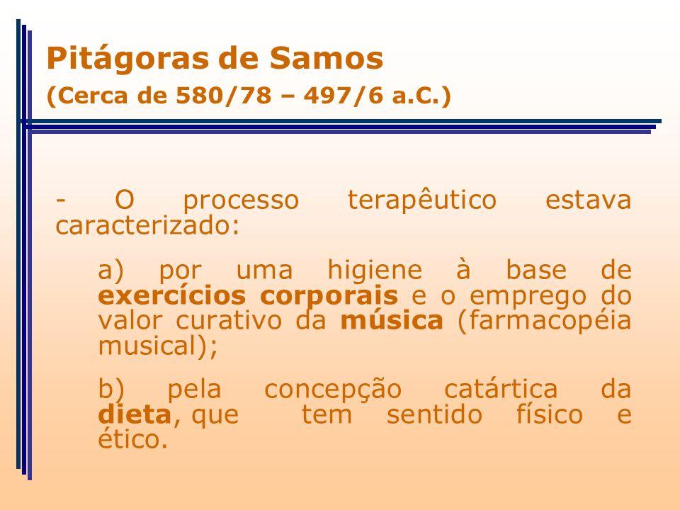 - O processo terapêutico estava caracterizado: a) por uma higiene à base de exercícios corporais e o emprego do valor curativo da música (farmacopéia