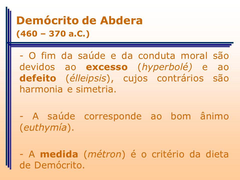 - O fim da saúde e da conduta moral são devidos ao excesso (hyperbolé) e ao defeito (élleipsis), cujos contrários são harmonia e simetria. - A saúde c