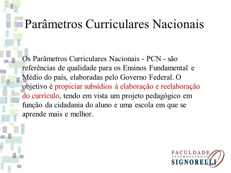 Parâmetros Curriculares Nacionais Os Parâmetros Curriculares Nacionais - PCN - são referências de qualidade para os Ensinos Fundamental e Médio do paí