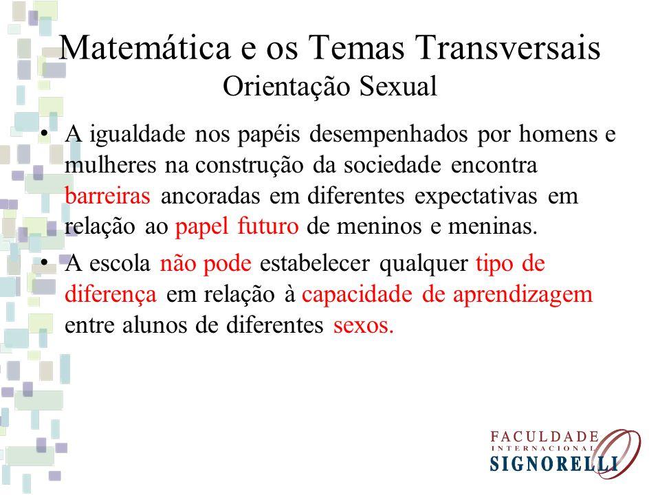 Matemática e os Temas Transversais Orientação Sexual A igualdade nos papéis desempenhados por homens e mulheres na construção da sociedade encontra ba