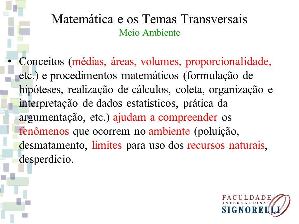 Matemática e os Temas Transversais Meio Ambiente Conceitos (médias, áreas, volumes, proporcionalidade, etc.) e procedimentos matemáticos (formulação d