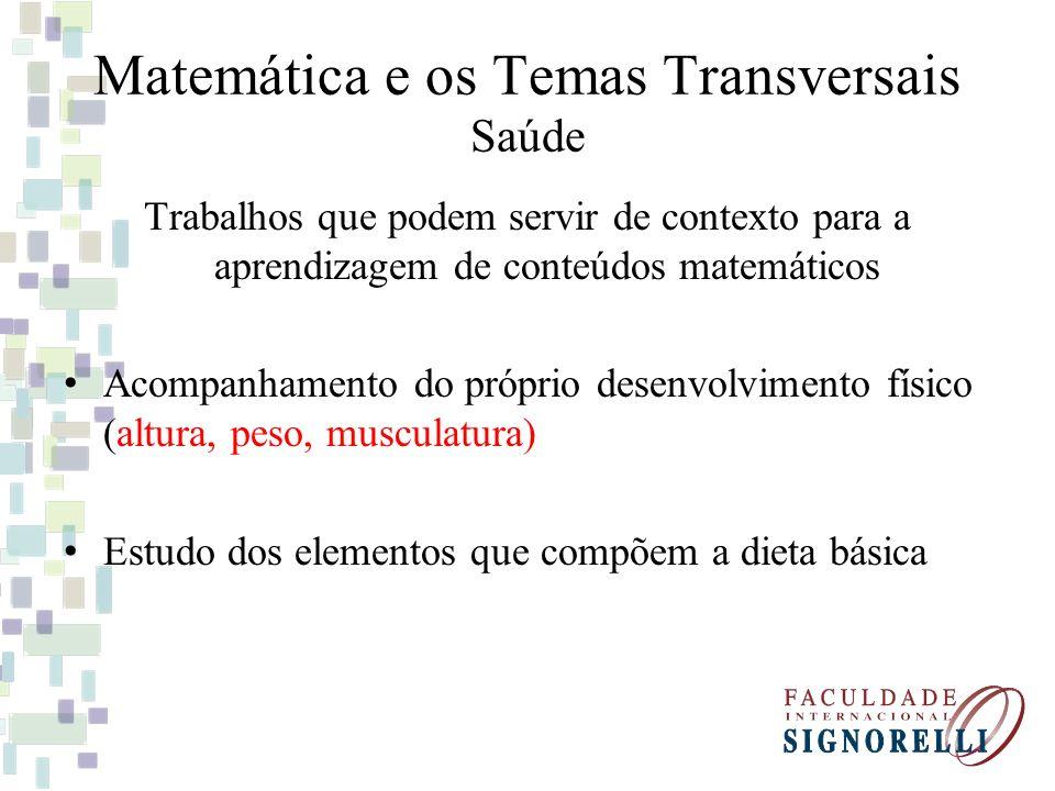 Matemática e os Temas Transversais Saúde Trabalhos que podem servir de contexto para a aprendizagem de conteúdos matemáticos Acompanhamento do próprio