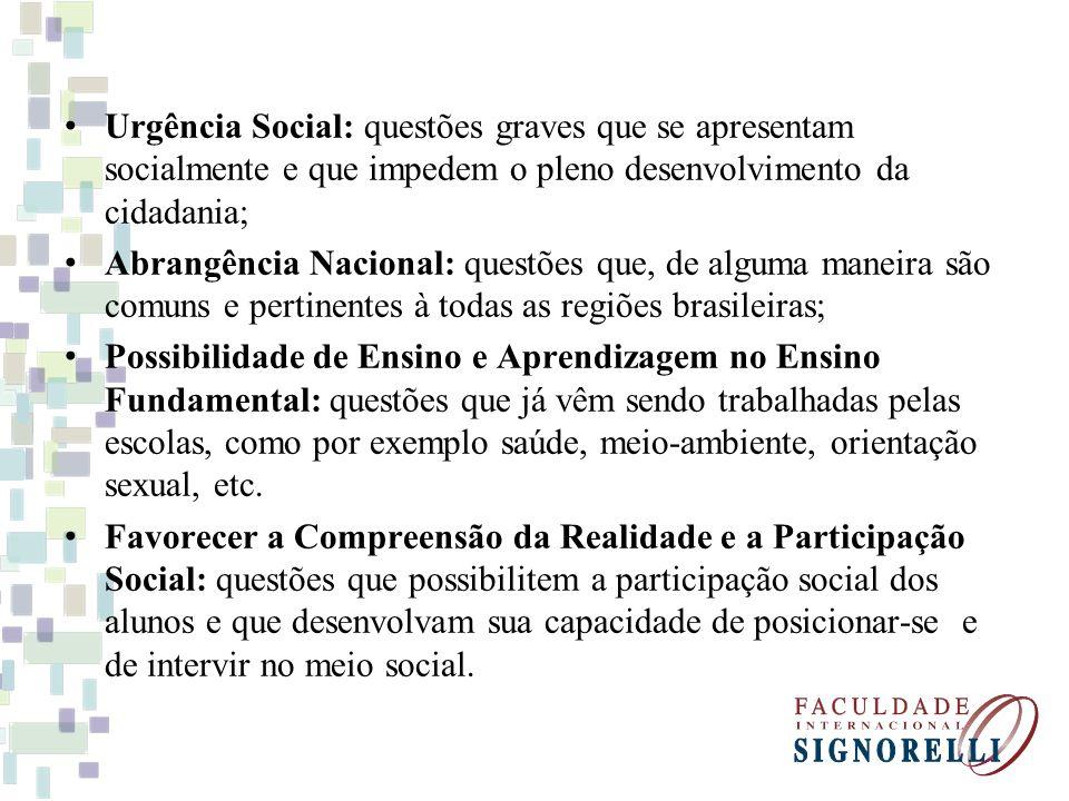 Urgência Social: questões graves que se apresentam socialmente e que impedem o pleno desenvolvimento da cidadania; Abrangência Nacional: questões que,