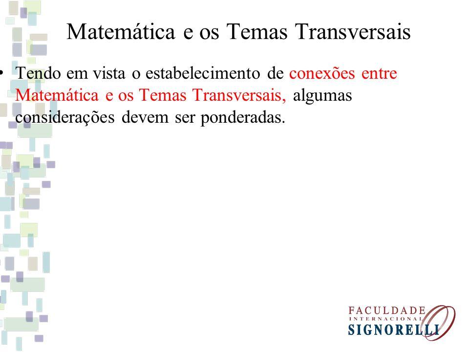 Matemática e os Temas Transversais Tendo em vista o estabelecimento de conexões entre Matemática e os Temas Transversais, algumas considerações devem