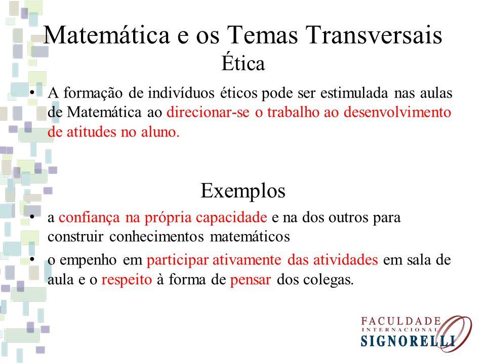 Matemática e os Temas Transversais Ética A formação de indivíduos éticos pode ser estimulada nas aulas de Matemática ao direcionar-se o trabalho ao de