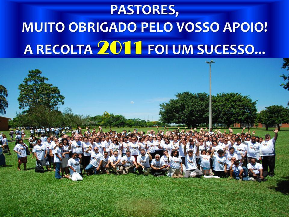 PASTORES, MUITO OBRIGADO PELO VOSSO APOIO! A RECOLTA 2011 FOI UM SUCESSO...