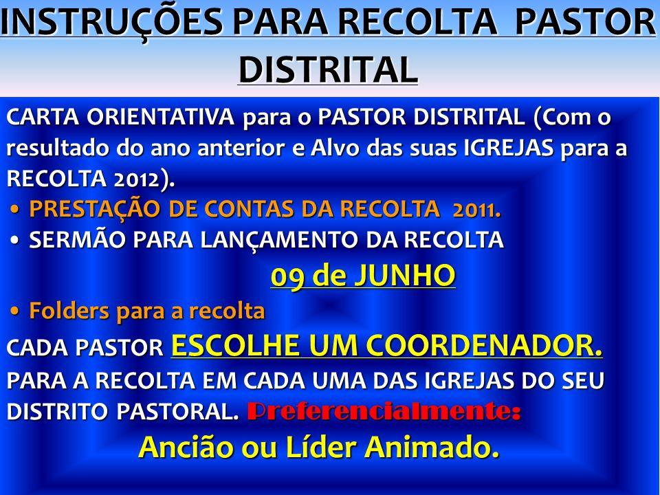INSTRUÇÕES PARA RECOLTA PASTOR DISTRITAL CARTA ORIENTATIVA para o PASTOR DISTRITAL (Com o resultado do ano anterior e Alvo das suas IGREJAS para a REC