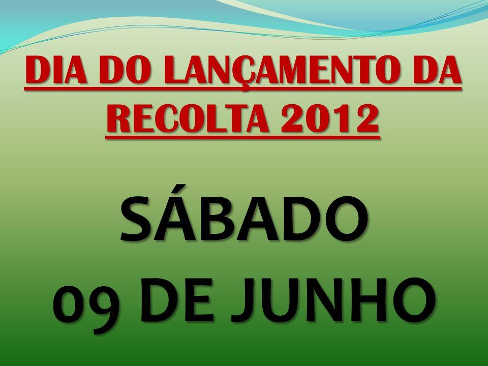 DIA DO LANÇAMENTO DA RECOLTA 2012 SÁBADO 09 DE JUNHO