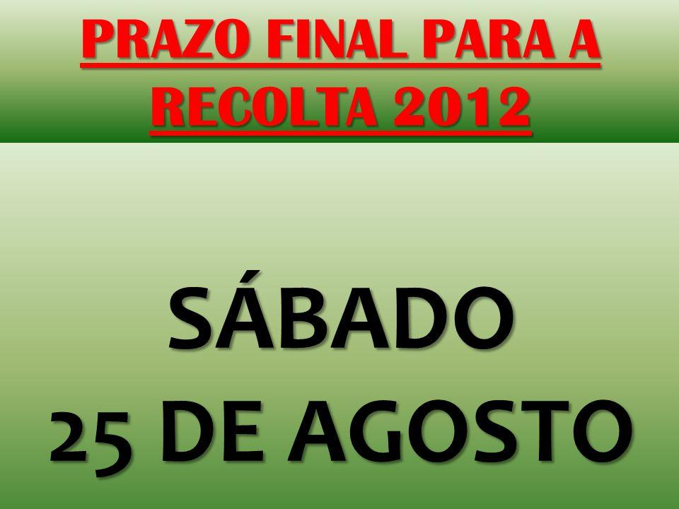 PRAZO FINAL PARA A RECOLTA 2012 SÁBADO 25 DE AGOSTO