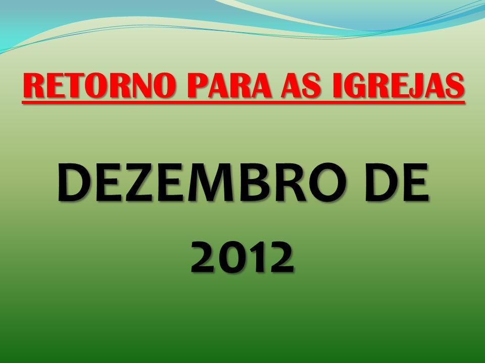 RETORNO PARA AS IGREJAS DEZEMBRO DE 2012
