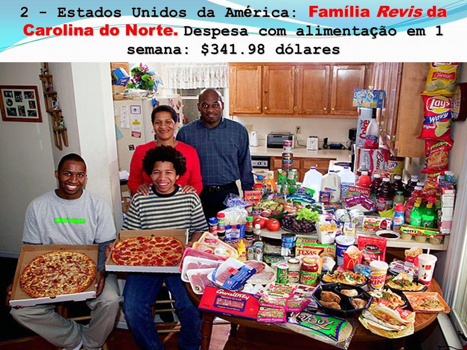 2 - Estados Unidos da Am é rica: Família Revis da Carolina do Norte. Despesa com alimenta ç ão em 1 semana: $341.98 dólares 7 - Equador: Fam í lia Aym
