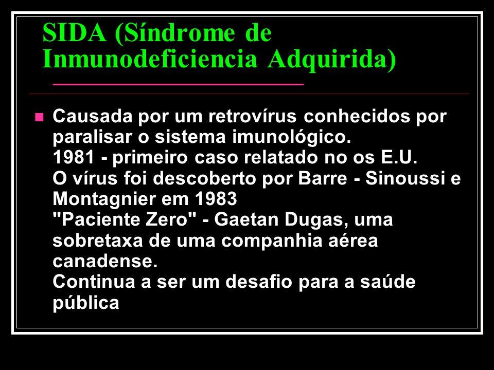 SIDA (Síndrome de Inmunodeficiencia Adquirida) Causada por um retrovírus conhecidos por paralisar o sistema imunológico. 1981 - primeiro caso relatado