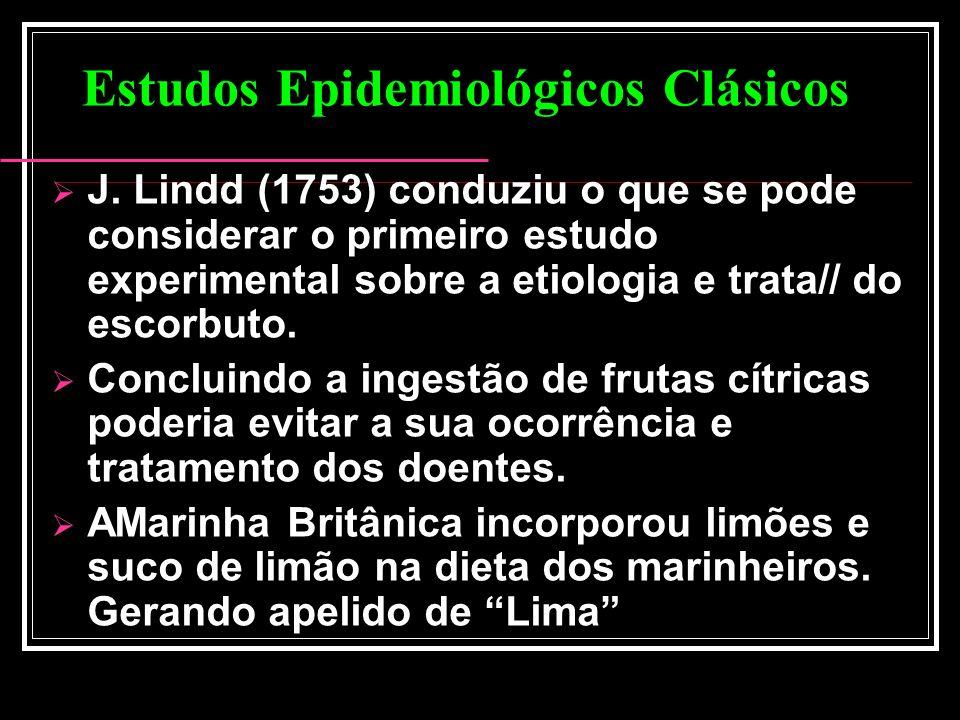 Estudos Epidemiológicos Clásicos J. Lindd (1753) conduziu o que se pode considerar o primeiro estudo experimental sobre a etiologia e trata// do escor