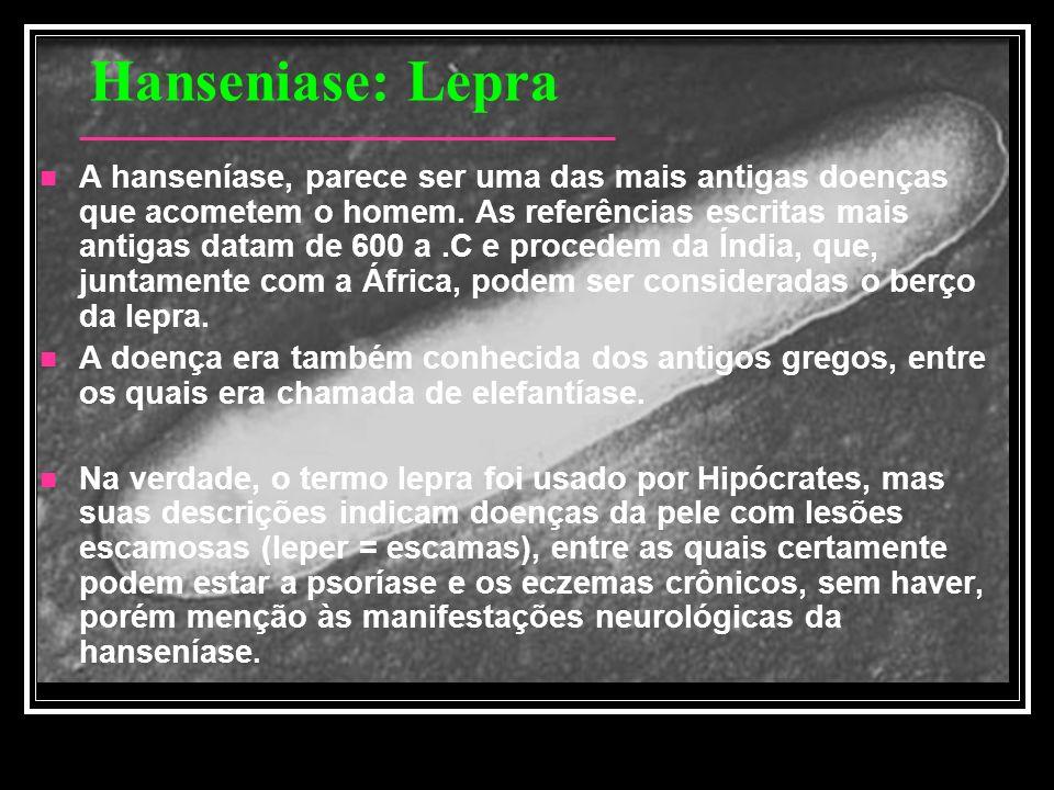 Hanseniase: Lepra A hanseníase, parece ser uma das mais antigas doenças que acometem o homem. As referências escritas mais antigas datam de 600 a.C e