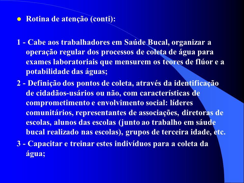 l Rotina de atenção: Ao nível LOCAL: Os trabalhadores em saúde bucal presentes na Regional (CD, auxiliares e outros), devem ser os responsáveis pela a