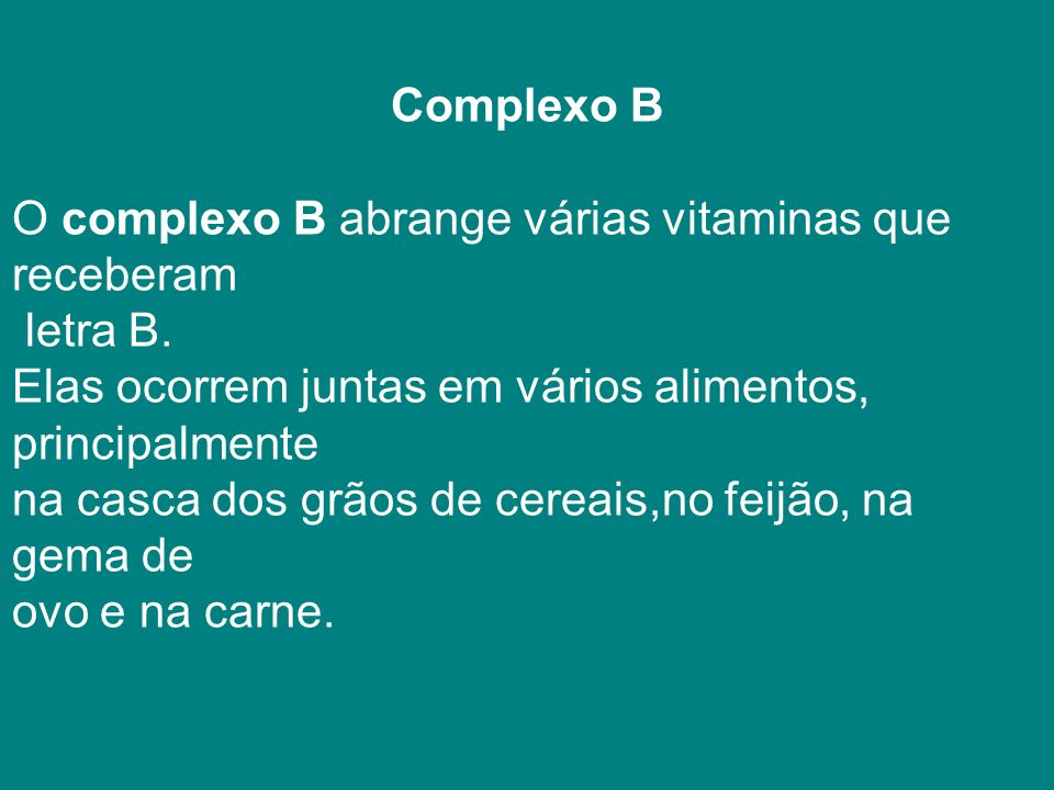 Complexo B O complexo B abrange várias vitaminas que receberam letra B.