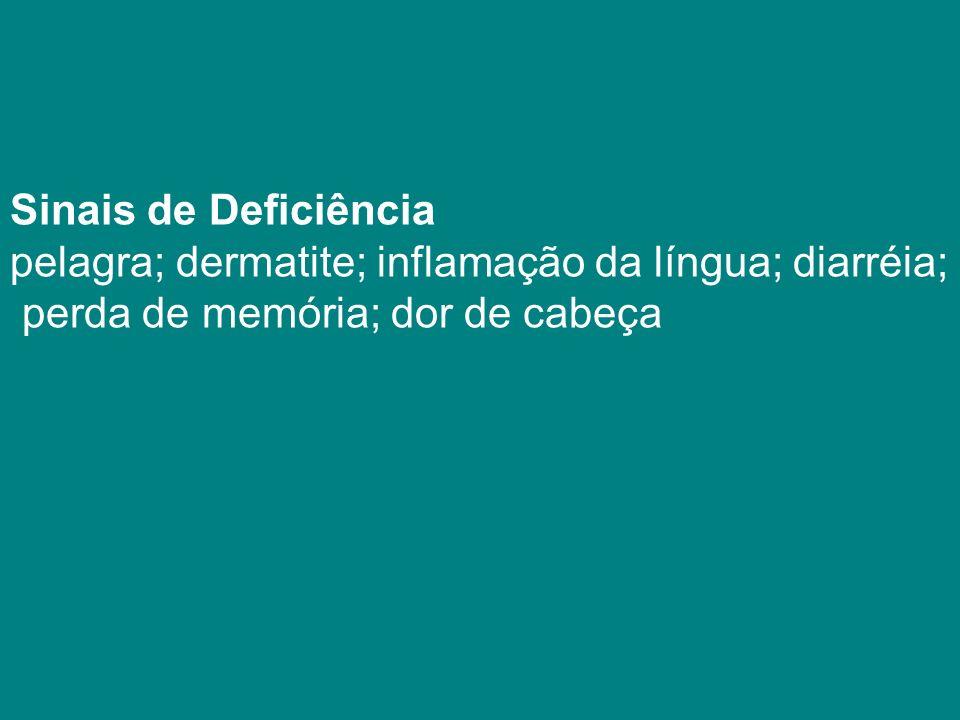 Sinais de Deficiência pelagra; dermatite; inflamação da língua; diarréia; perda de memória; dor de cabeça
