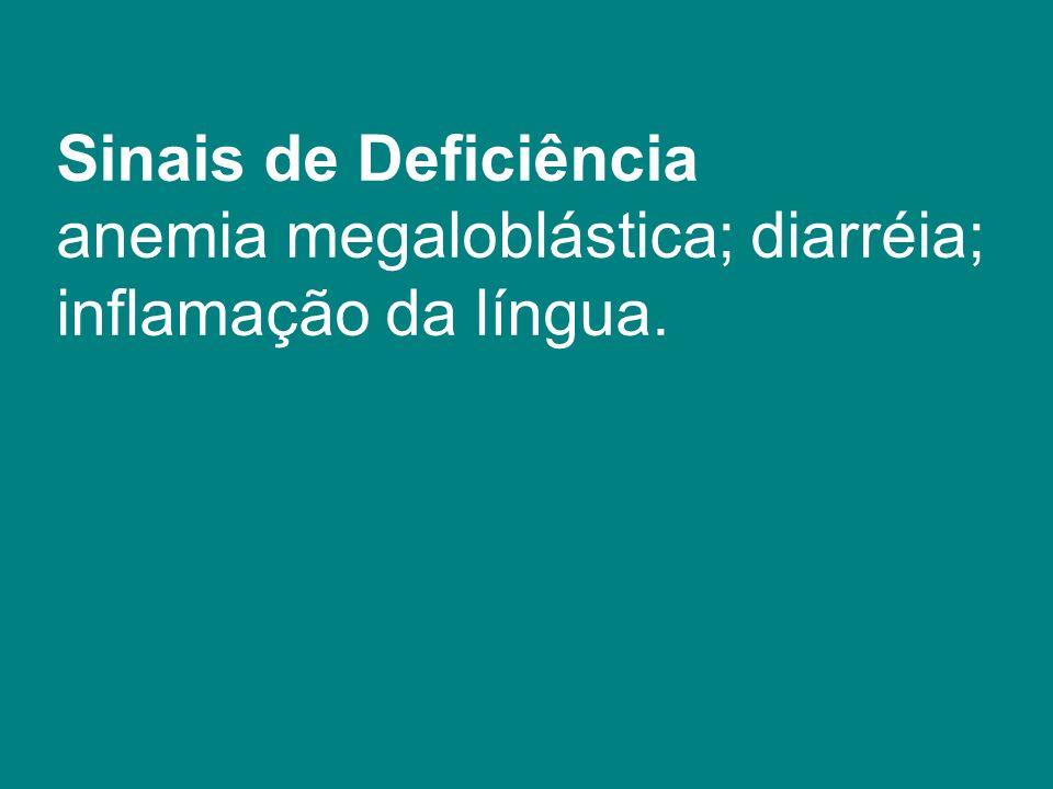 Sinais de Deficiência anemia megaloblástica; diarréia; inflamação da língua.