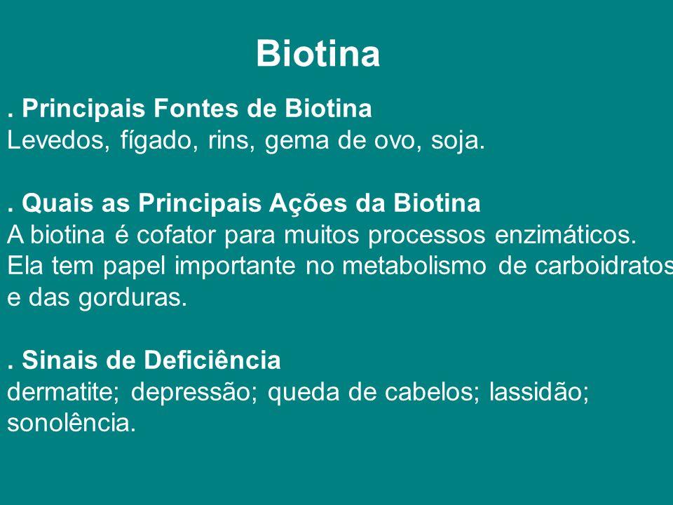 Biotina.Principais Fontes de Biotina Levedos, fígado, rins, gema de ovo, soja..