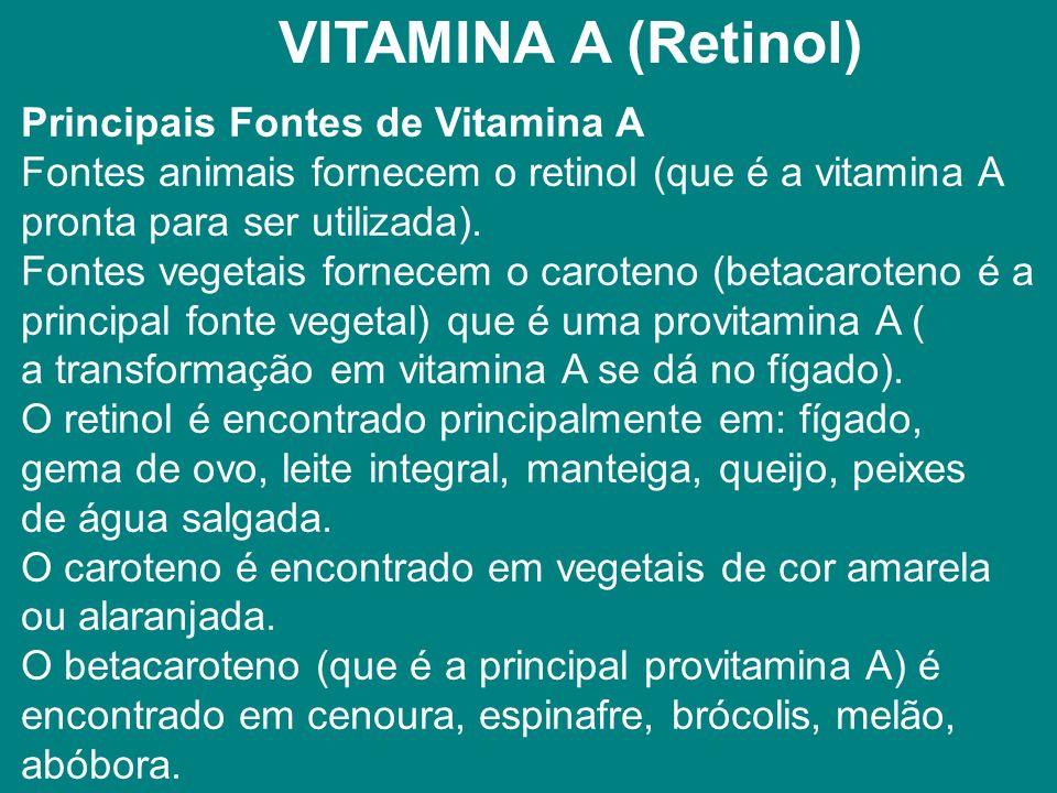 VITAMINA A (Retinol) Principais Fontes de Vitamina A Fontes animais fornecem o retinol (que é a vitamina A pronta para ser utilizada).