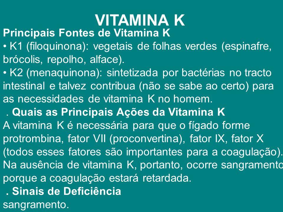 VITAMINA K Principais Fontes de Vitamina K K1 (filoquinona): vegetais de folhas verdes (espinafre, brócolis, repolho, alface).