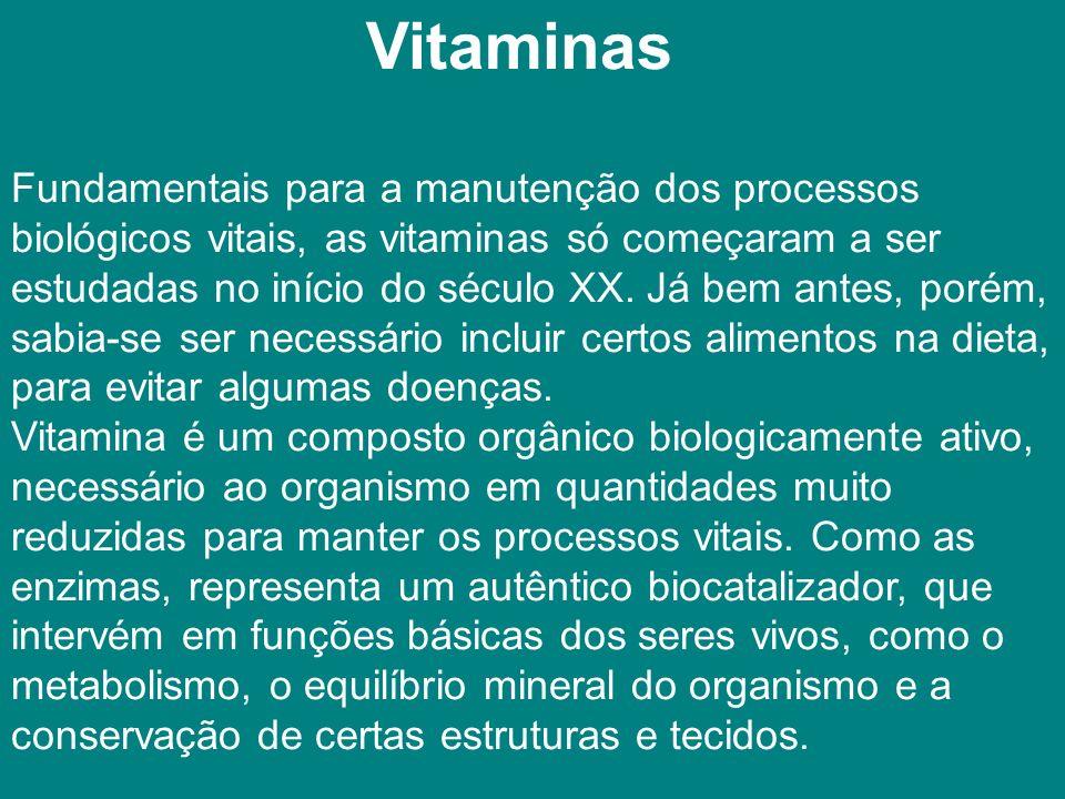 Vitaminas Fundamentais para a manutenção dos processos biológicos vitais, as vitaminas só começaram a ser estudadas no início do século XX.