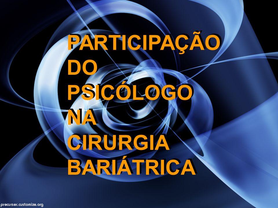 PARTICIPAÇÃO DO PSICÓLOGO NA CIRURGIA BARIÁTRICA PARTICIPAÇÃO DO PSICÓLOGO NA CIRURGIA BARIÁTRICA