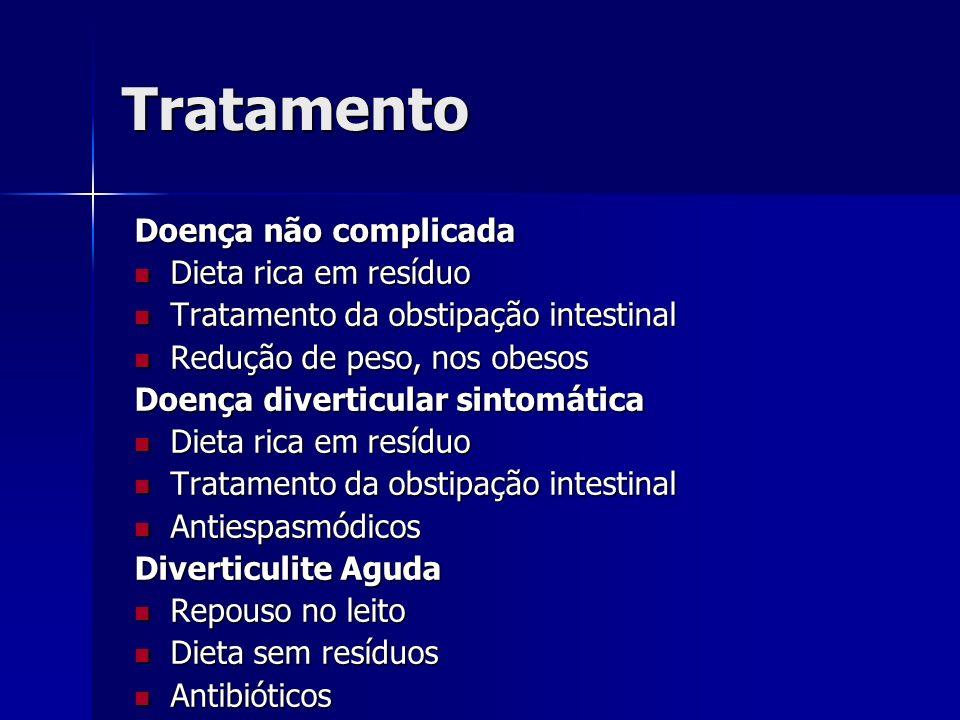 Tratamento Doença não complicada Dieta rica em resíduo Dieta rica em resíduo Tratamento da obstipação intestinal Tratamento da obstipação intestinal R