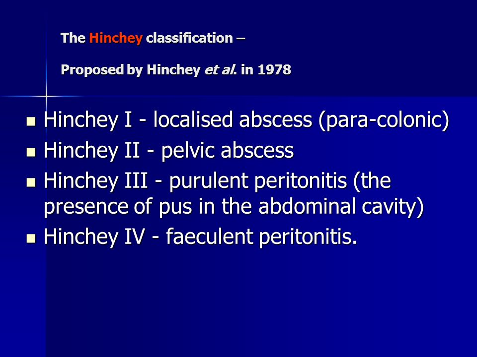 The Hinchey classification – Proposed by Hinchey et al. in 1978 Hinchey I - localised abscess (para-colonic) Hinchey I - localised abscess (para-colon