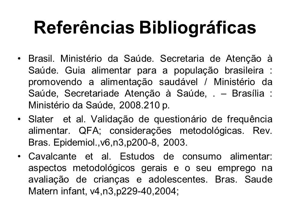 Referências Bibliográficas Brasil. Ministério da Saúde. Secretaria de Atenção à Saúde. Guia alimentar para a população brasileira : promovendo a alime