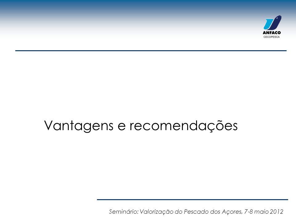 Vantagens e recomendações Seminário: Valorização do Pescado dos Açores, 7-8 maio 2012