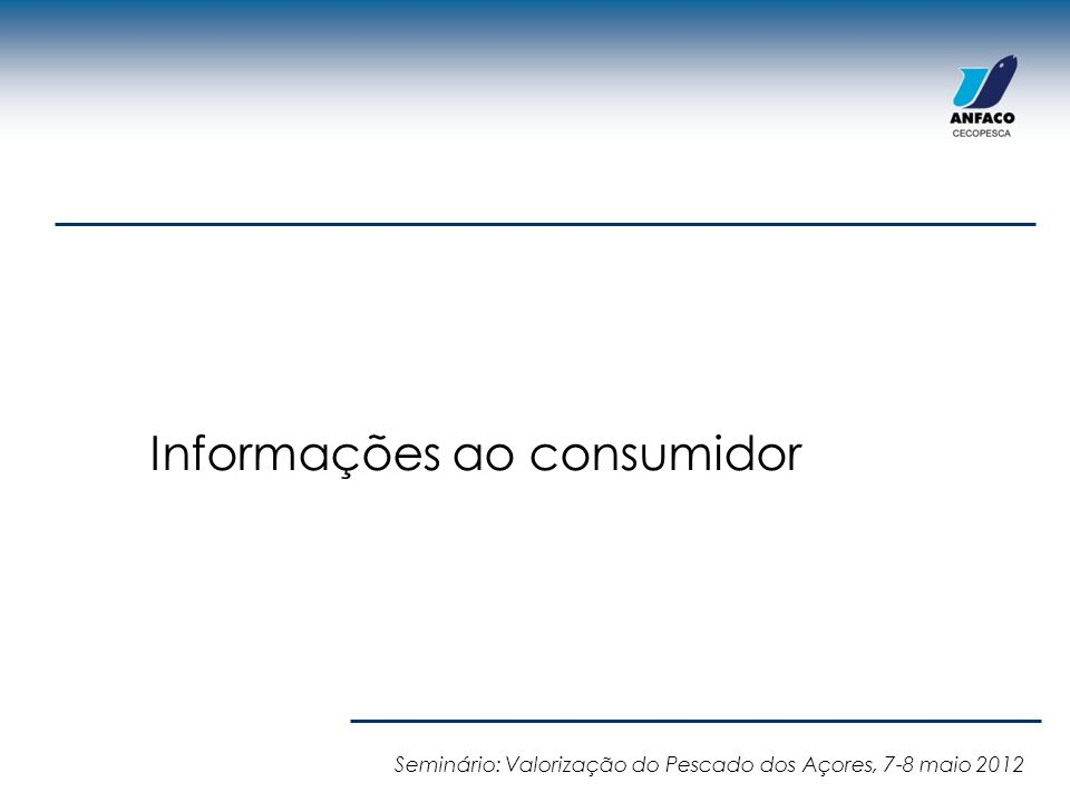 Informações ao consumidor Seminário: Valorização do Pescado dos Açores, 7-8 maio 2012