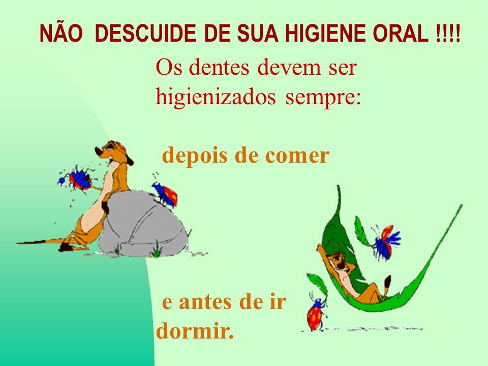 NÃO DESCUIDE DE SUA HIGIENE ORAL !!!.