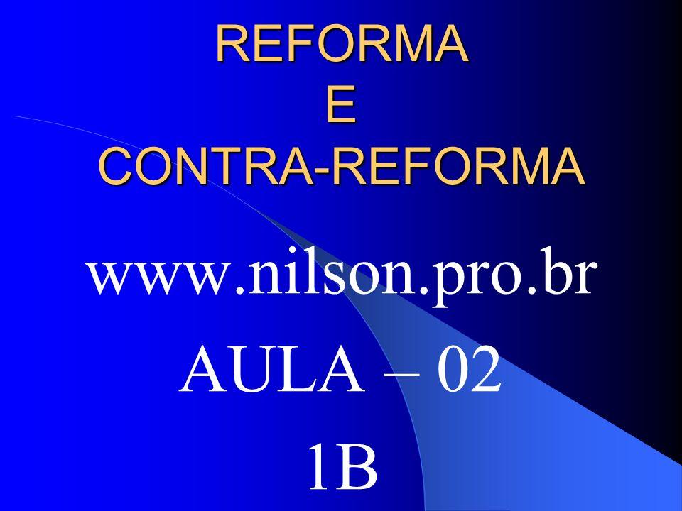 REFORMA E CONTRA-REFORMA www.nilson.pro.br AULA – 02 1B