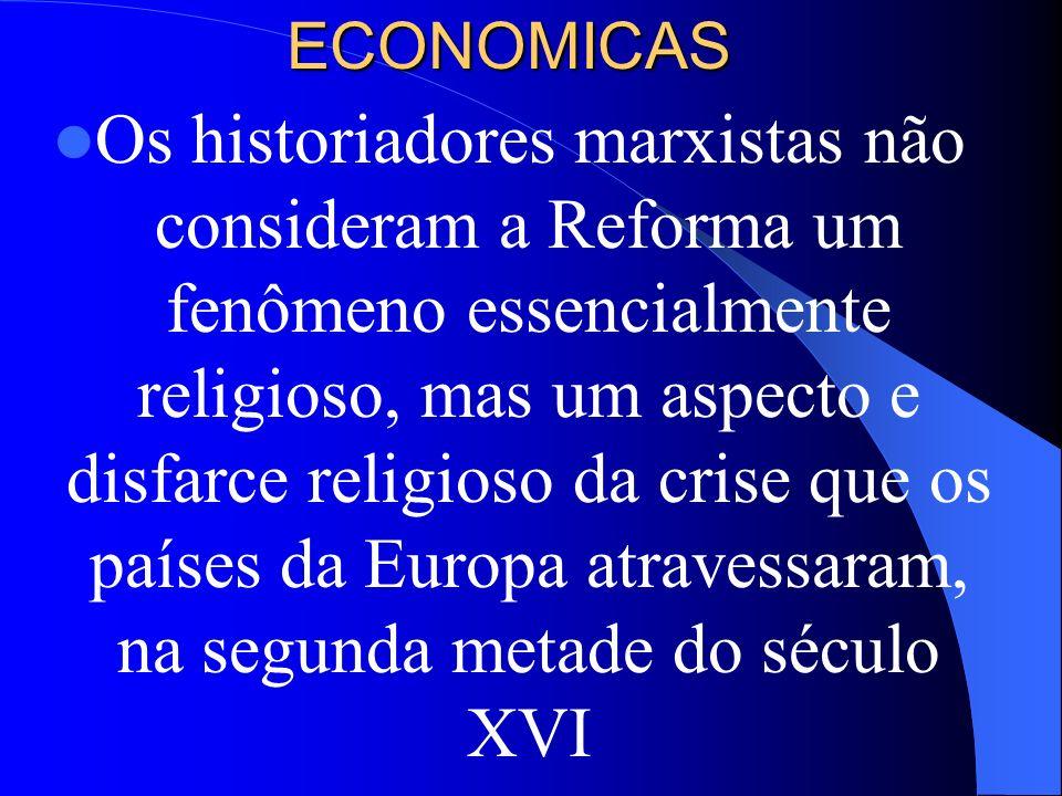 ECONOMICAS Os historiadores marxistas não consideram a Reforma um fenômeno essencialmente religioso, mas um aspecto e disfarce religioso da crise que