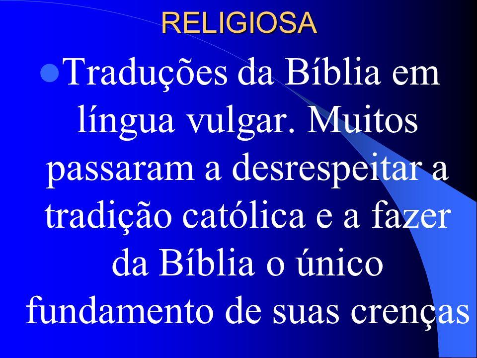 RELIGIOSA Traduções da Bíblia em língua vulgar. Muitos passaram a desrespeitar a tradição católica e a fazer da Bíblia o único fundamento de suas cren