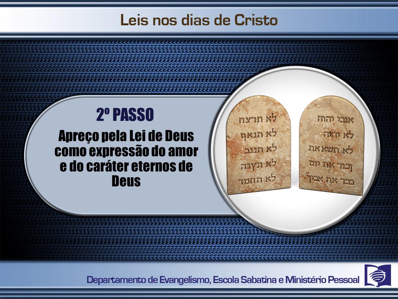 2º PASSO Apreço pela Lei de Deus como expressão do amor e do caráter eternos de Deus