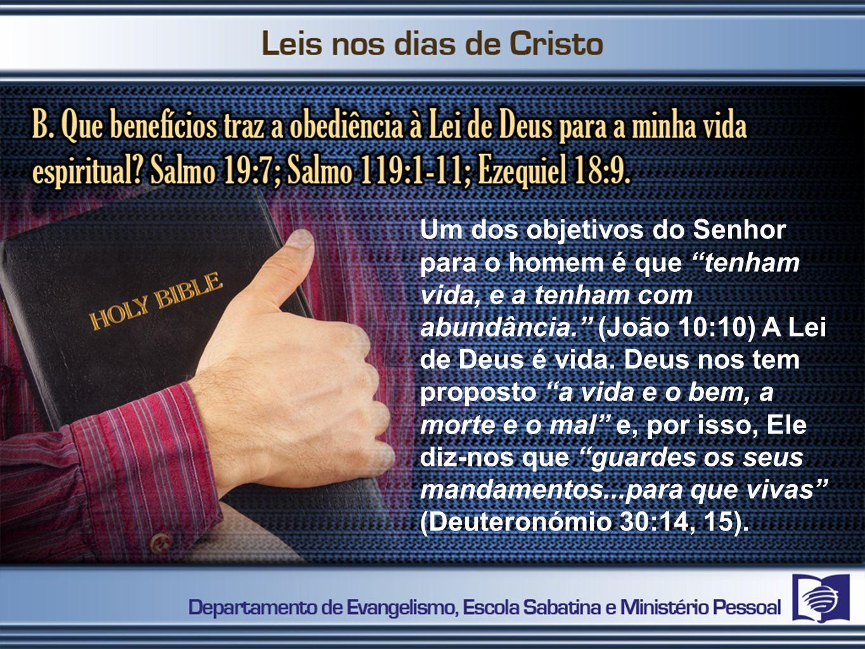 Um dos objetivos do Senhor para o homem é que tenham vida, e a tenham com abundância. (João 10:10) A Lei de Deus é vida. Deus nos tem proposto a vida