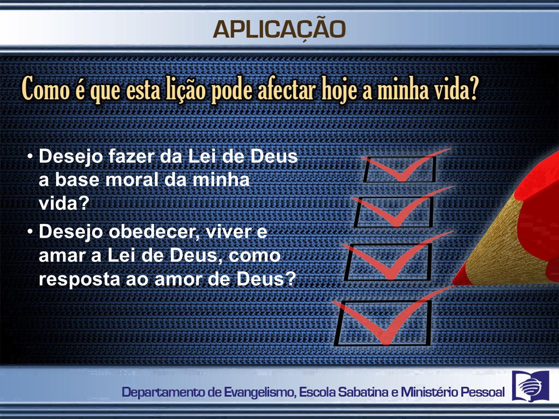 Desejo fazer da Lei de Deus a base moral da minha vida? Desejo obedecer, viver e amar a Lei de Deus, como resposta ao amor de Deus?