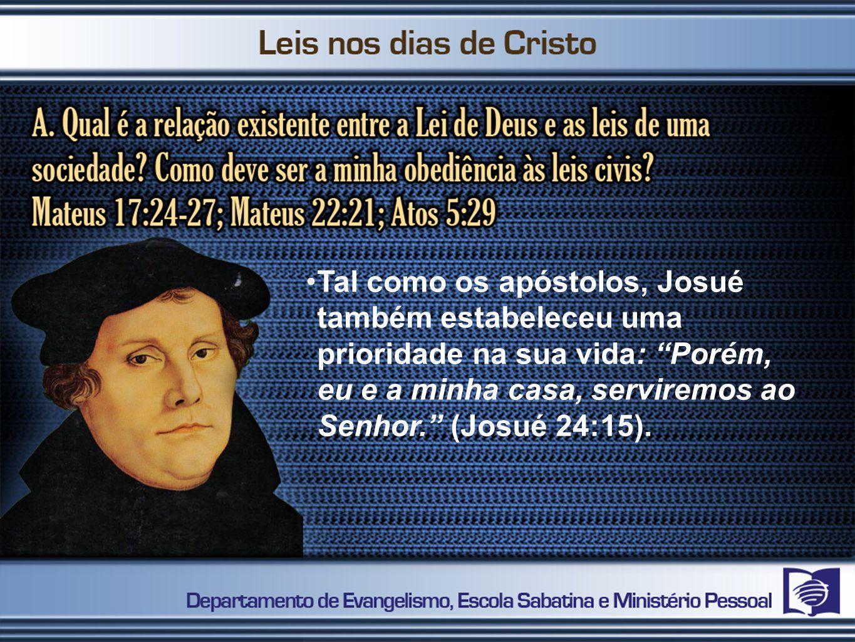 Tal como os apóstolos, Josué também estabeleceu uma prioridade na sua vida: Porém, eu e a minha casa, serviremos ao Senhor. (Josué 24:15).