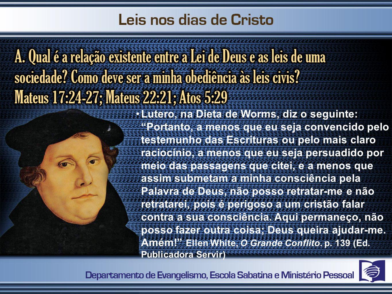 Lutero, na Dieta de Worms, diz o seguinte: Portanto, a menos que eu seja convencido pelo testemunho das Escrituras ou pelo mais claro raciocínio, a me