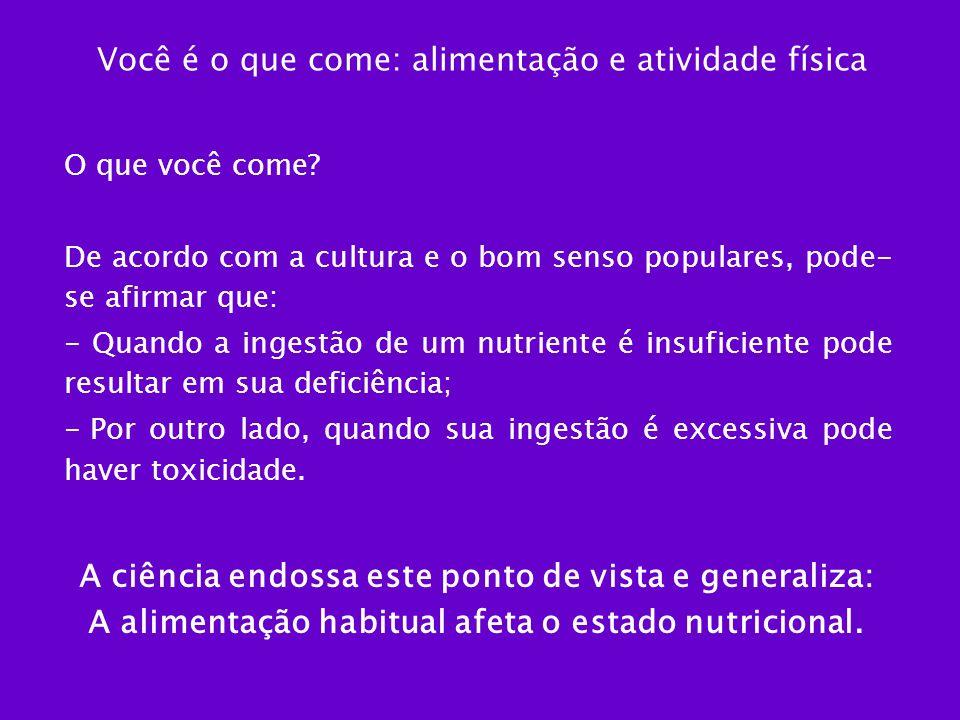 Você é o que come: alimentação e atividade física O que você come? De acordo com a cultura e o bom senso populares, pode- se afirmar que: - Quando a i