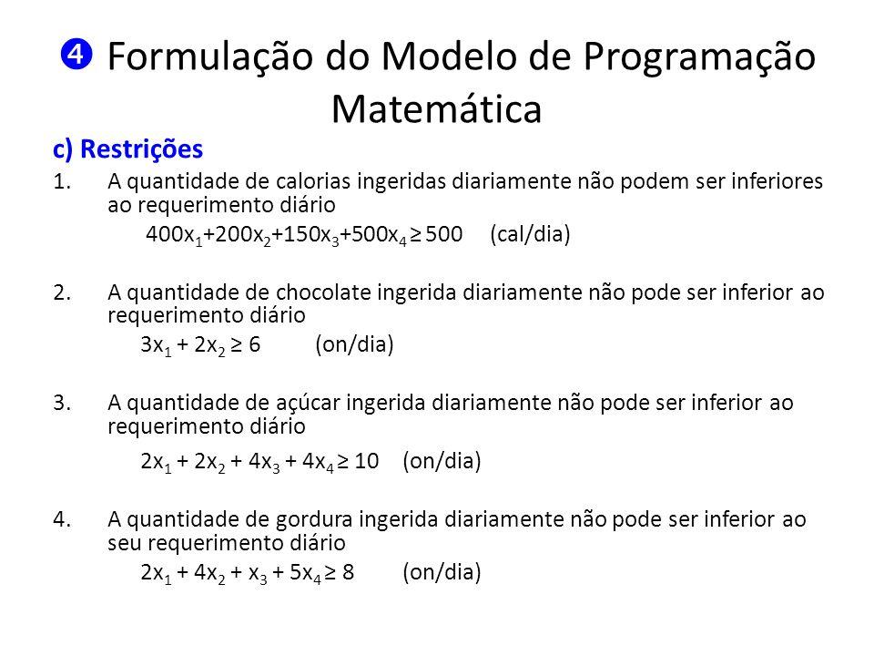 Formulação do Modelo de Programação Matemática c) Restrições 1.A quantidade de calorias ingeridas diariamente não podem ser inferiores ao requerimento