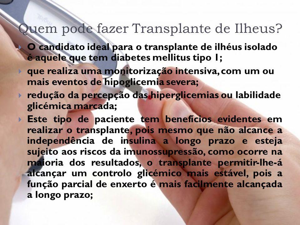 Quem pode fazer Transplante de Ilheus? O candidato ideal para o transplante de ilhéus isolado é aquele que tem diabetes mellitus tipo 1; que realiza u