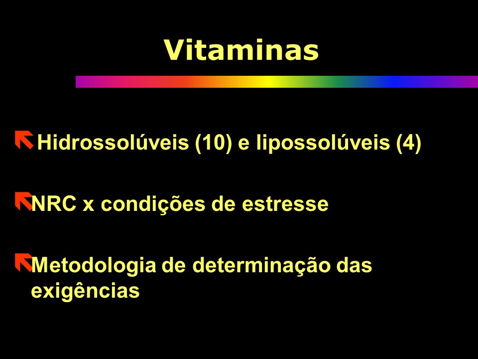 ë Hidrossolúveis (10) e lipossolúveis (4) ë NRC x condições de estresse ë Metodologia de determinação das exigências ë Hidrossolúveis (10) e lipossolúveis (4) ë NRC x condições de estresse ë Metodologia de determinação das exigências