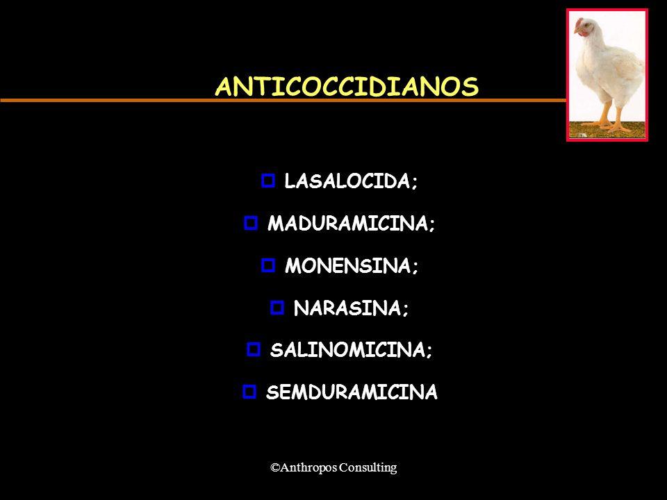 ©Anthropos Consulting ANTICOCCIDIANOS pLASALOCIDA; pMADURAMICINA; pMONENSINA; pNARASINA; pSALINOMICINA; pSEMDURAMICINA